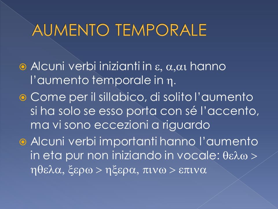 AUMENTO TEMPORALE Alcuni verbi inizianti in e, a,ai hanno l'aumento temporale in h.
