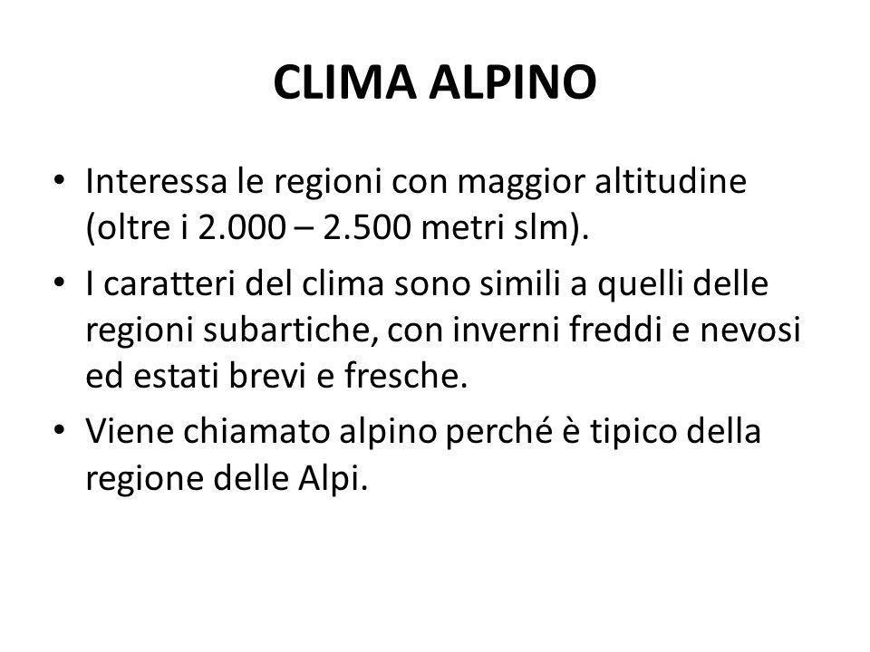 CLIMA ALPINO Interessa le regioni con maggior altitudine (oltre i 2.000 – 2.500 metri slm).