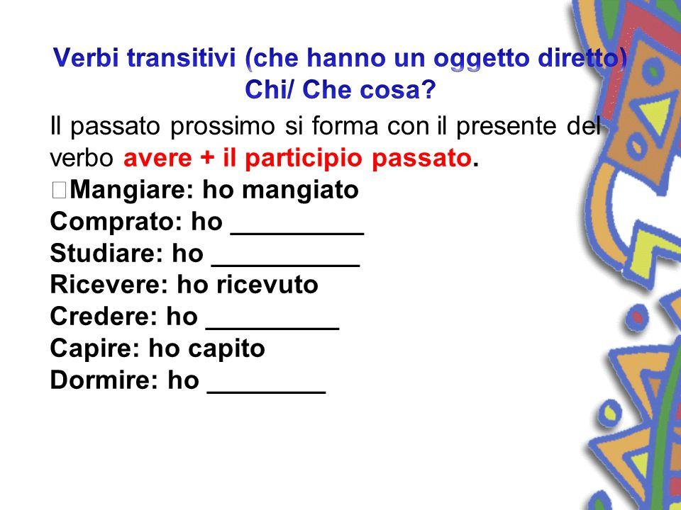 Verbi transitivi (che hanno un oggetto diretto) Chi/ Che cosa