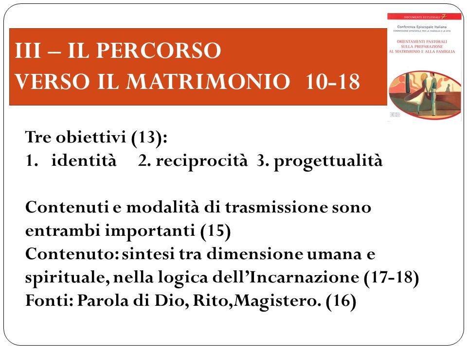 III – IL PERCORSO VERSO IL MATRIMONIO 10-18 Tre obiettivi (13):