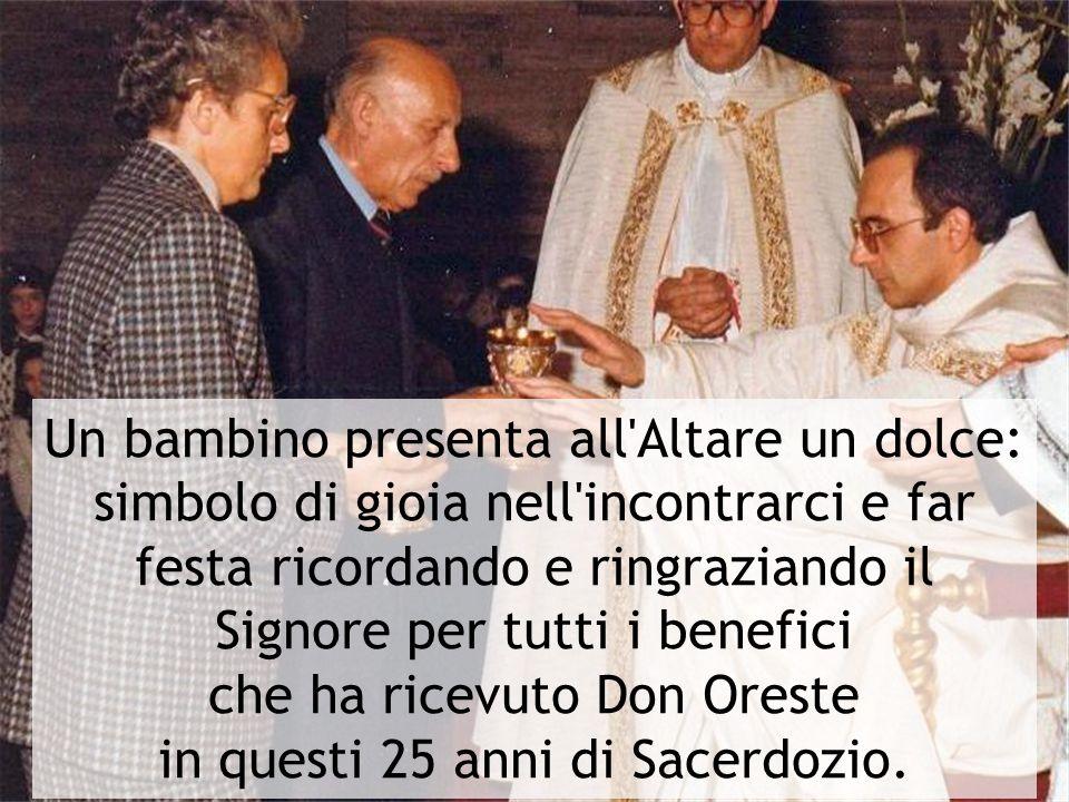 che ha ricevuto Don Oreste in questi 25 anni di Sacerdozio.