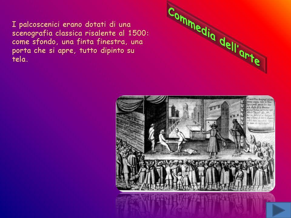 I palcoscenici erano dotati di una scenografia classica risalente al 1500: come sfondo, una finta finestra, una porta che si apre, tutto dipinto su tela.