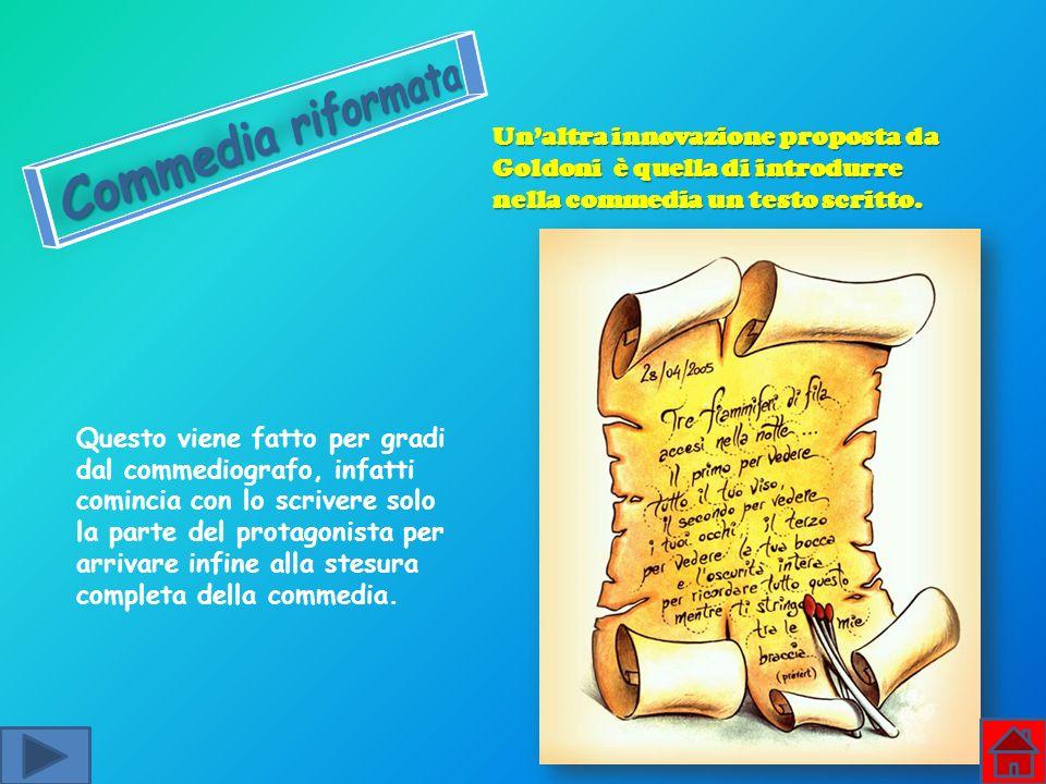 Commedia riformata Un'altra innovazione proposta da Goldoni è quella di introdurre nella commedia un testo scritto.