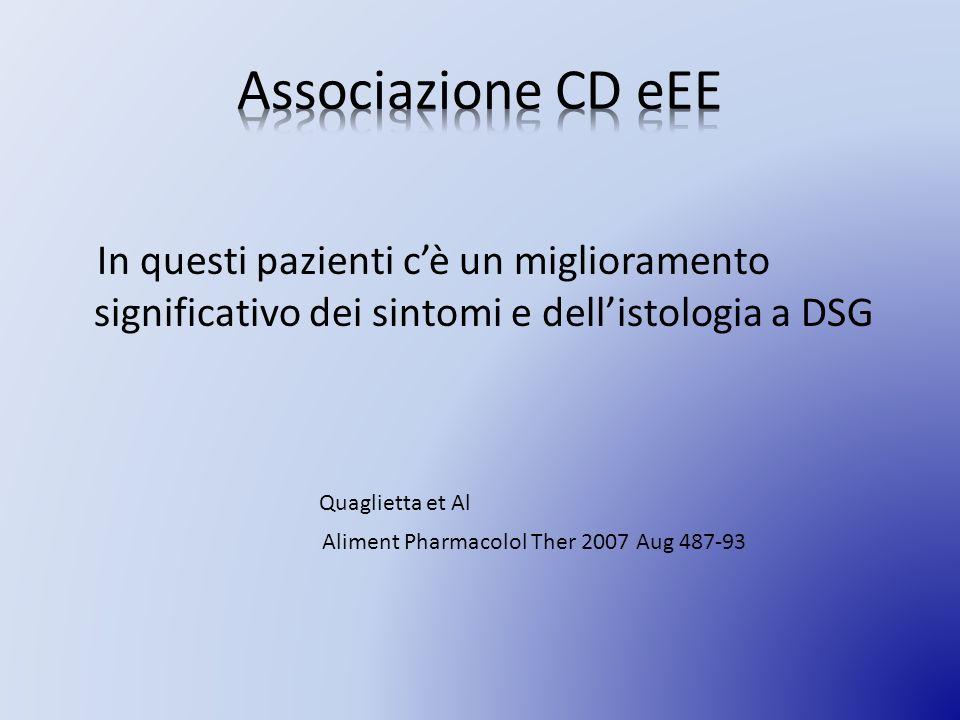 Associazione CD eEE In questi pazienti c'è un miglioramento significativo dei sintomi e dell'istologia a DSG.