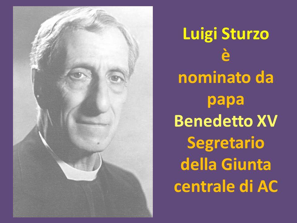 Luigi Sturzo è nominato da papa Benedetto XV Segretario della Giunta centrale di AC