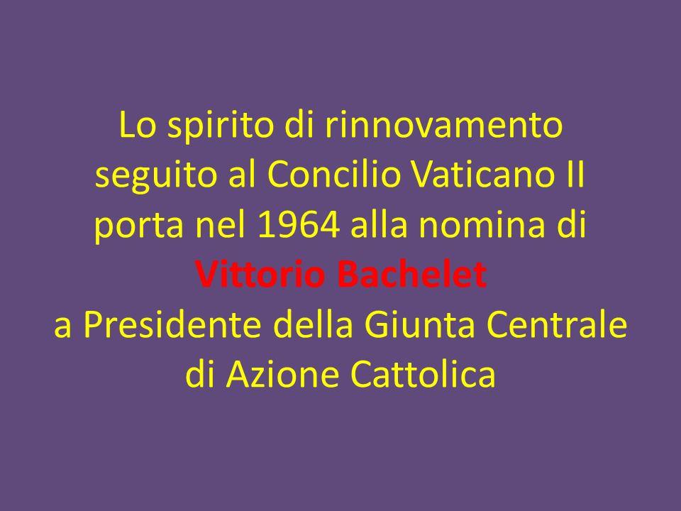 Lo spirito di rinnovamento seguito al Concilio Vaticano II porta nel 1964 alla nomina di Vittorio Bachelet a Presidente della Giunta Centrale di Azione Cattolica