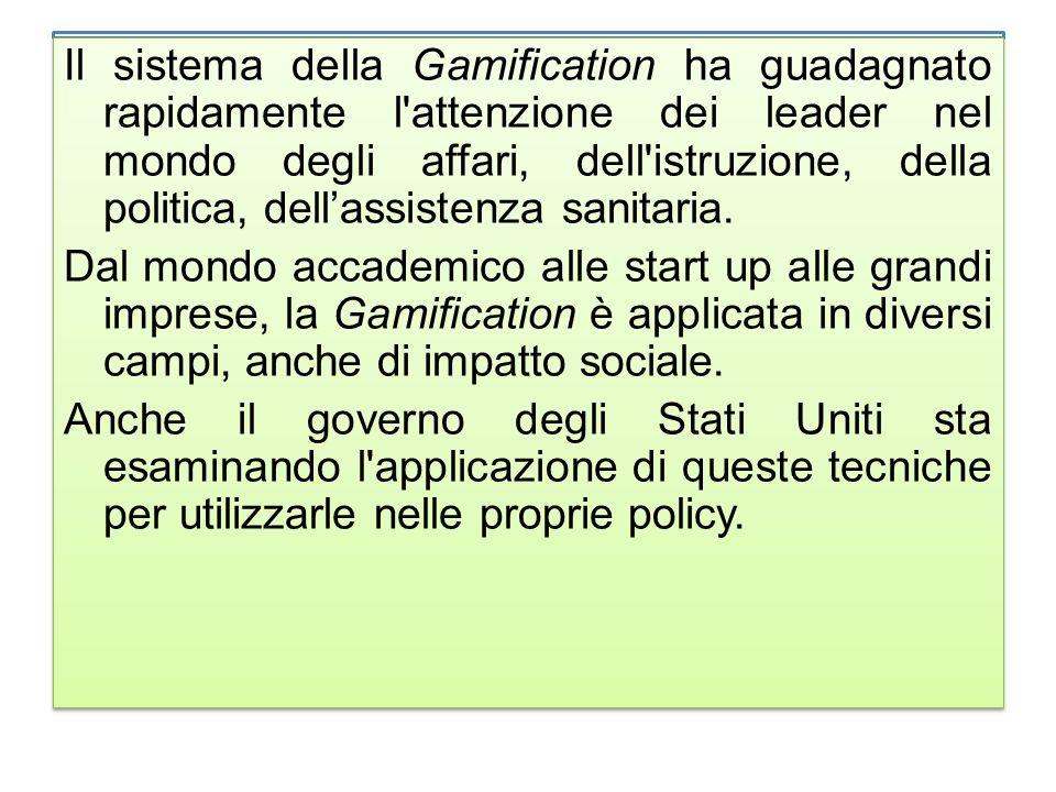 Il sistema della Gamification ha guadagnato rapidamente l attenzione dei leader nel mondo degli affari, dell istruzione, della politica, dell'assistenza sanitaria.
