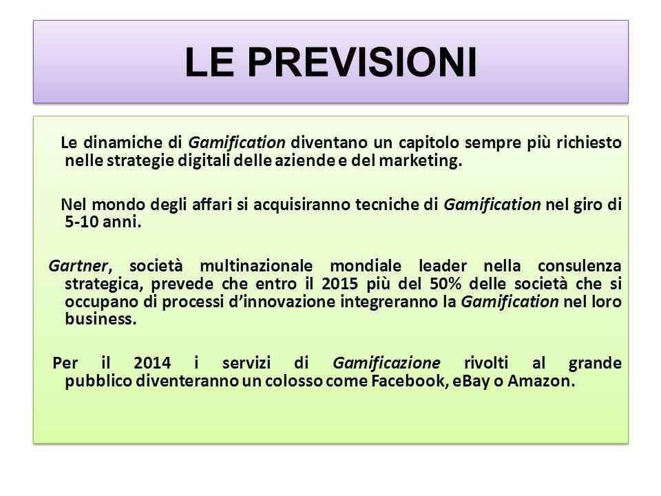 LE PREVISIONI Le dinamiche di Gamification diventano un capitolo sempre più richiesto nelle strategie digitali delle aziende e del marketing.