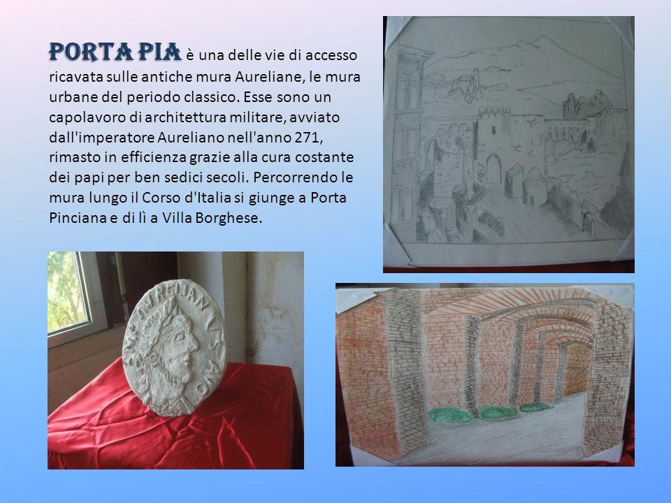 Porta Pia è una delle vie di accesso ricavata sulle antiche mura Aureliane, le mura urbane del periodo classico.