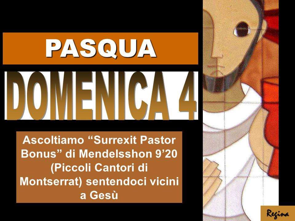 PASQUA DOMENICA 4. Ascoltiamo Surrexit Pastor Bonus di Mendelsshon 9'20 (Piccoli Cantori di Montserrat) sentendoci vicini a Gesù.