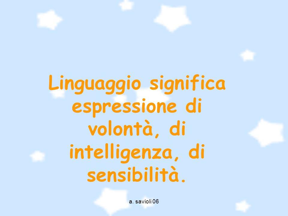 Linguaggio significa espressione di volontà, di intelligenza, di sensibilità.