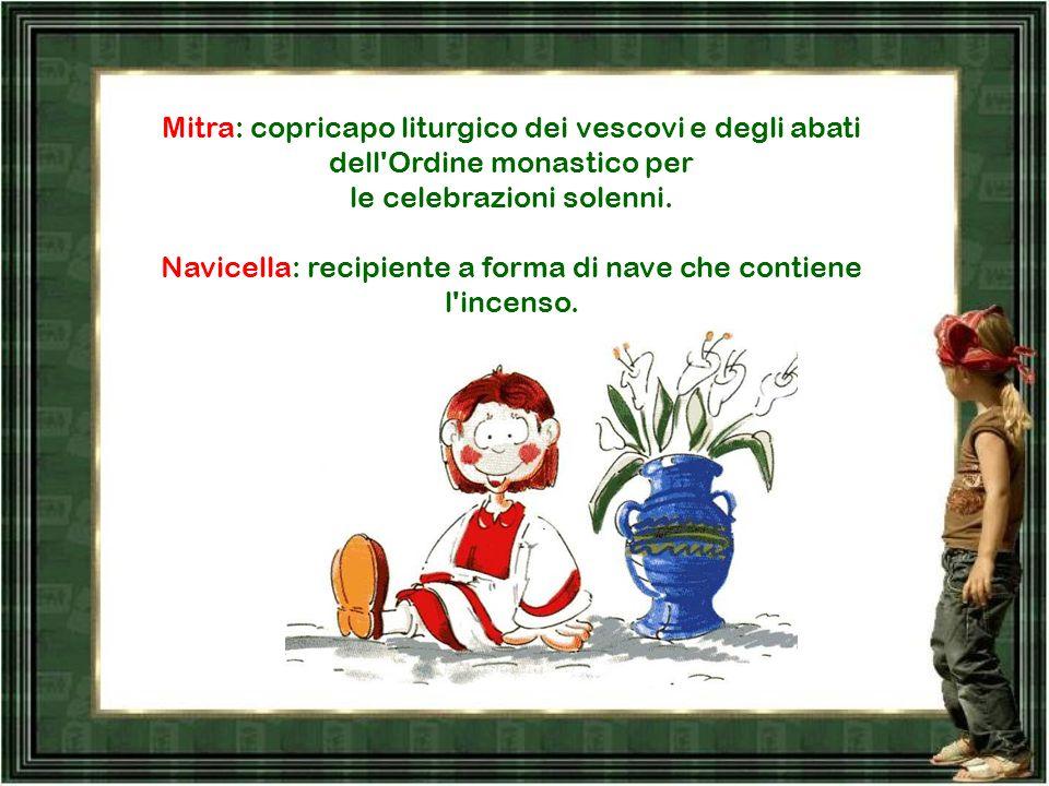 Navicella: recipiente a forma di nave che contiene l incenso.