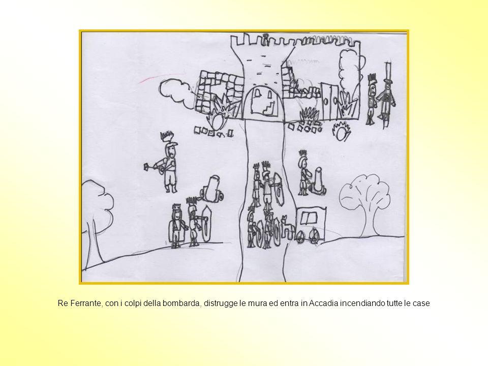 Re Ferrante, con i colpi della bombarda, distrugge le mura ed entra in Accadia incendiando tutte le case