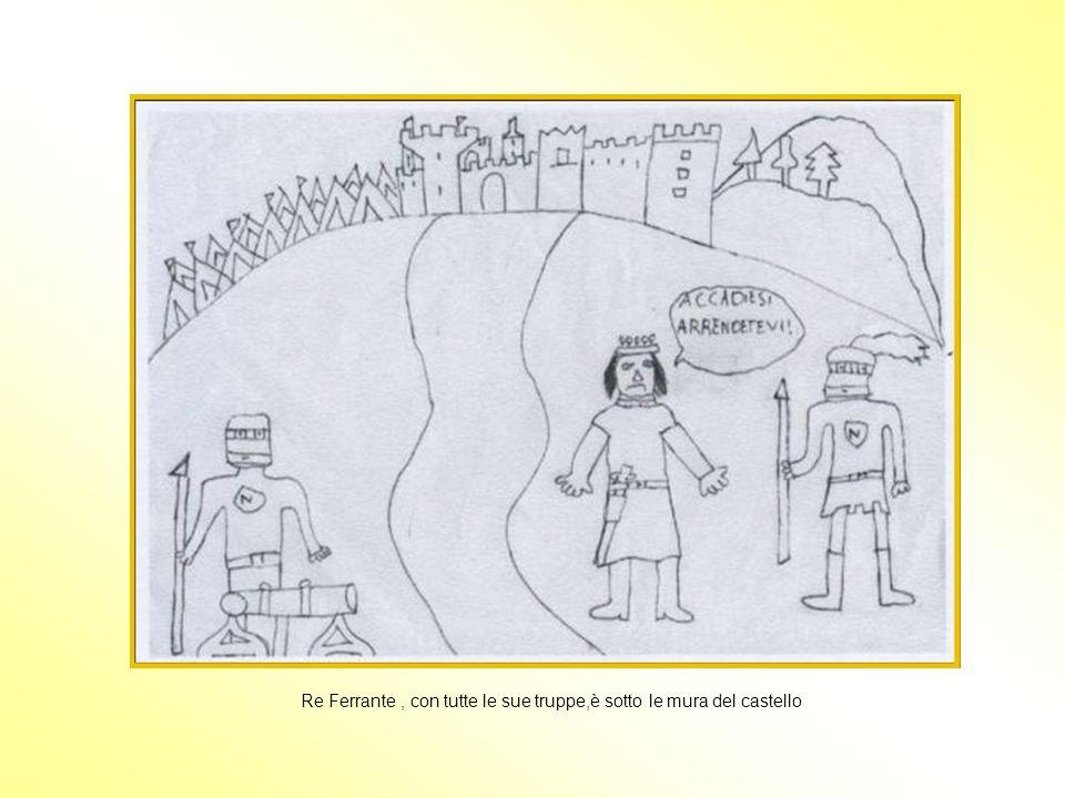 Re Ferrante , con tutte le sue truppe,è sotto le mura del castello