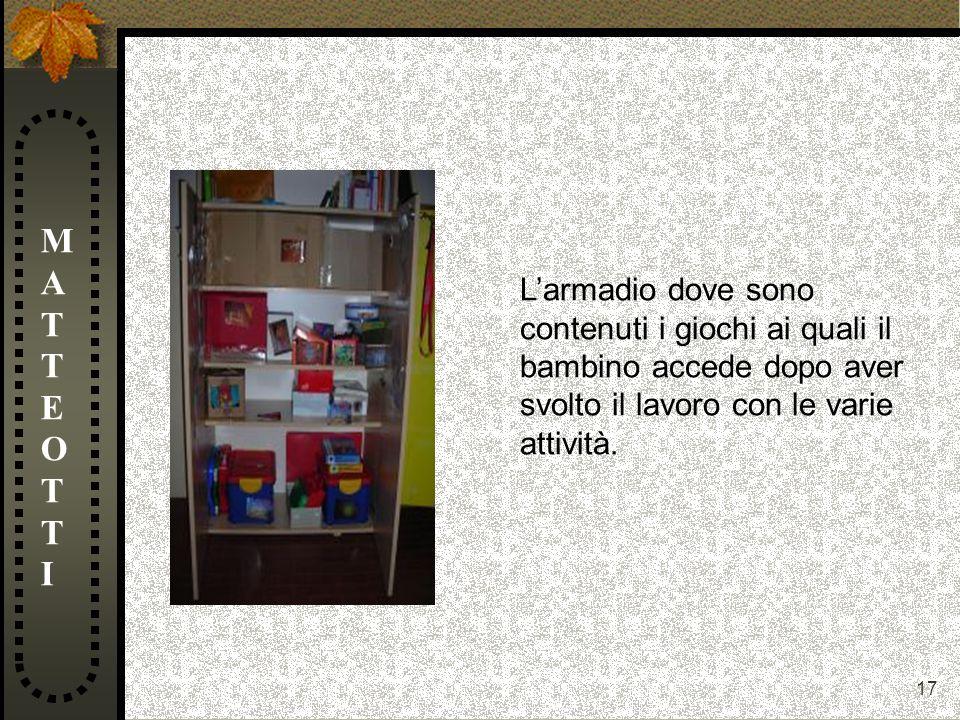 MATTEOTTI L'armadio dove sono contenuti i giochi ai quali il bambino accede dopo aver svolto il lavoro con le varie attività.