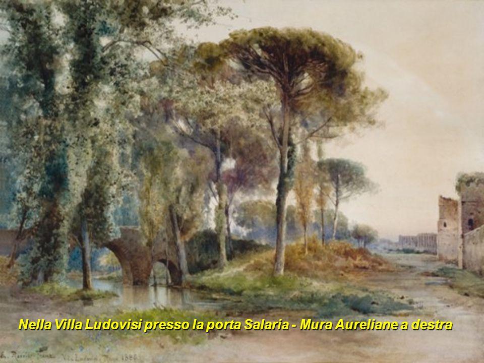 Nella Villa Ludovisi presso la porta Salaria - Mura Aureliane a destra