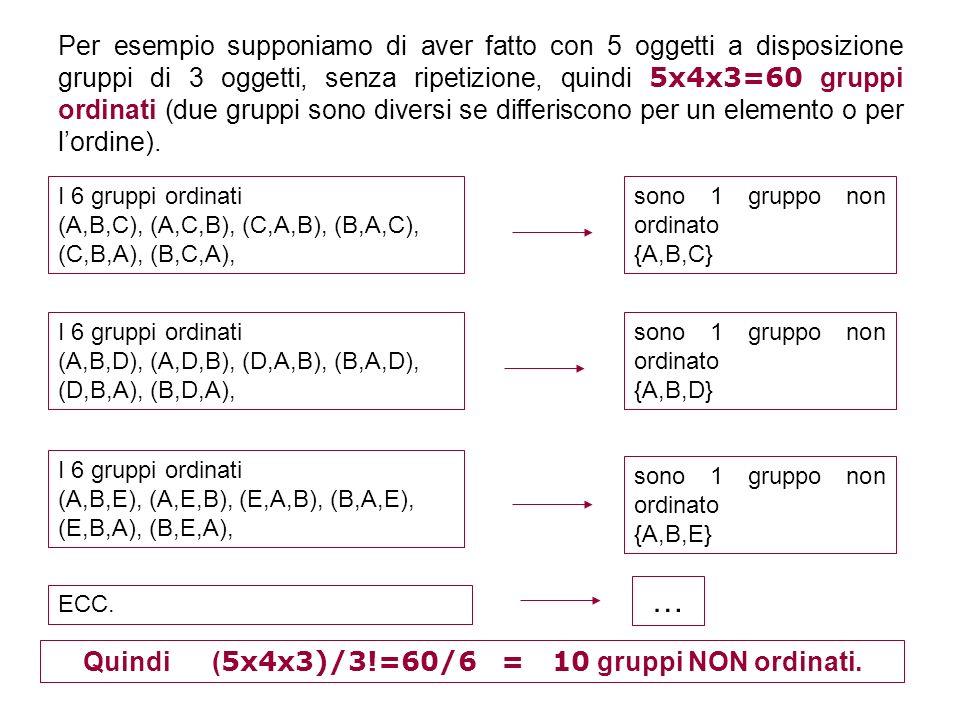 Quindi (5x4x3)/3!=60/6 = 10 gruppi NON ordinati.
