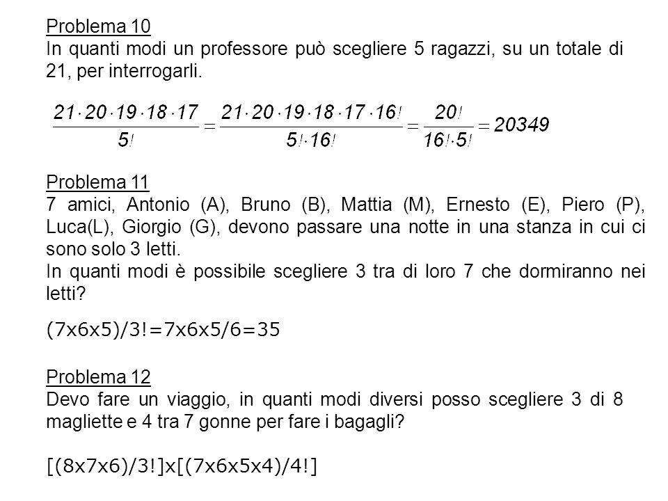 Problema 10 In quanti modi un professore può scegliere 5 ragazzi, su un totale di 21, per interrogarli.