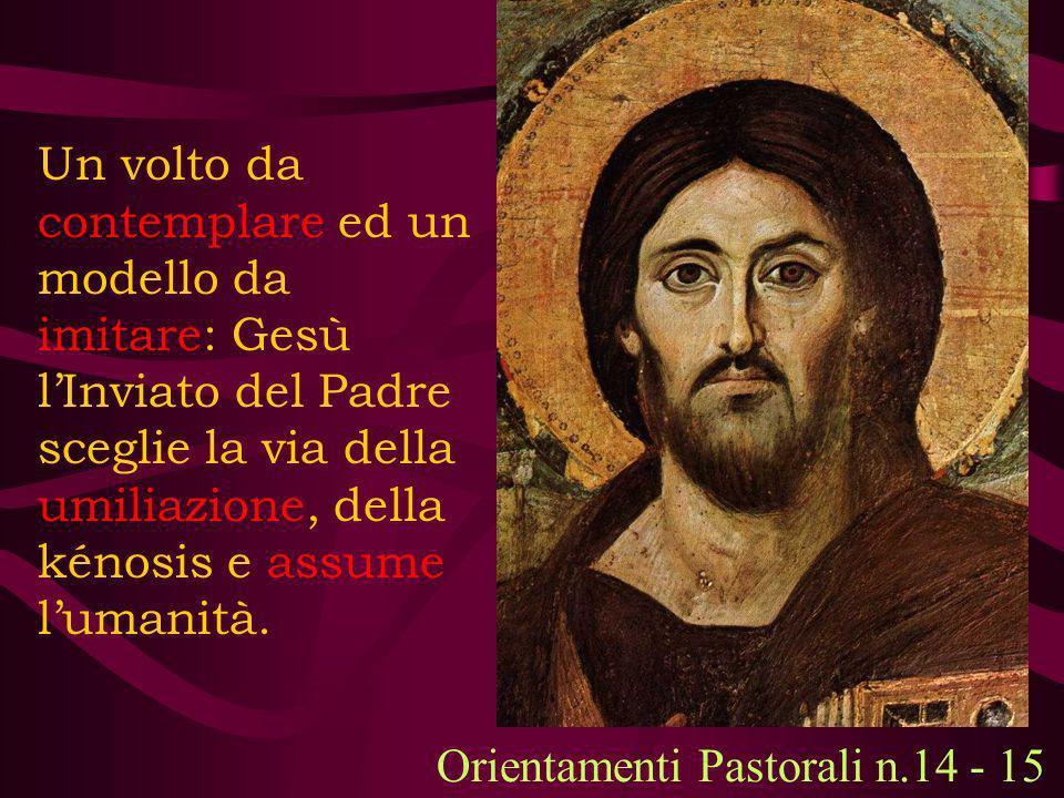 Un volto da contemplare ed un modello da imitare: Gesù l'Inviato del Padre sceglie la via della umiliazione, della kénosis e assume l'umanità.