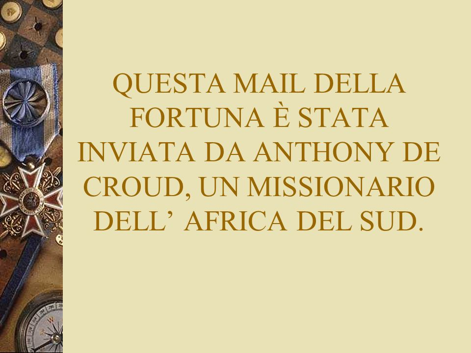 QUESTA MAIL DELLA FORTUNA È STATA INVIATA DA ANTHONY DE CROUD, UN MISSIONARIO DELL' AFRICA DEL SUD.