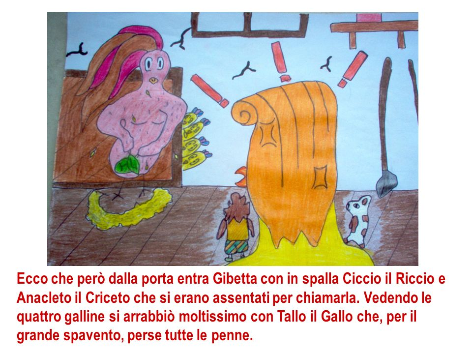 Ecco che però dalla porta entra Gibetta con in spalla Ciccio il Riccio e Anacleto il Criceto che si erano assentati per chiamarla.