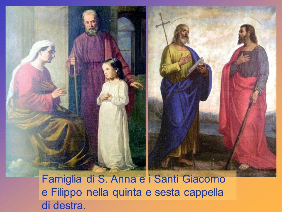 Famiglia di S. Anna e i Santi Giacomo e Filippo nella quinta e sesta cappella di destra.