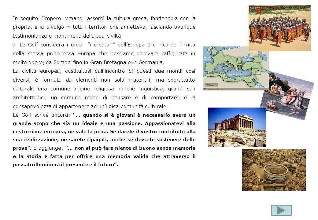 In seguito l'Impero romano assorbì la cultura greca, fondendola con la propria, e la divulgò in tutti i territori che annetteva, lasciando ovunque testimonianze e monumenti della sua civiltà.