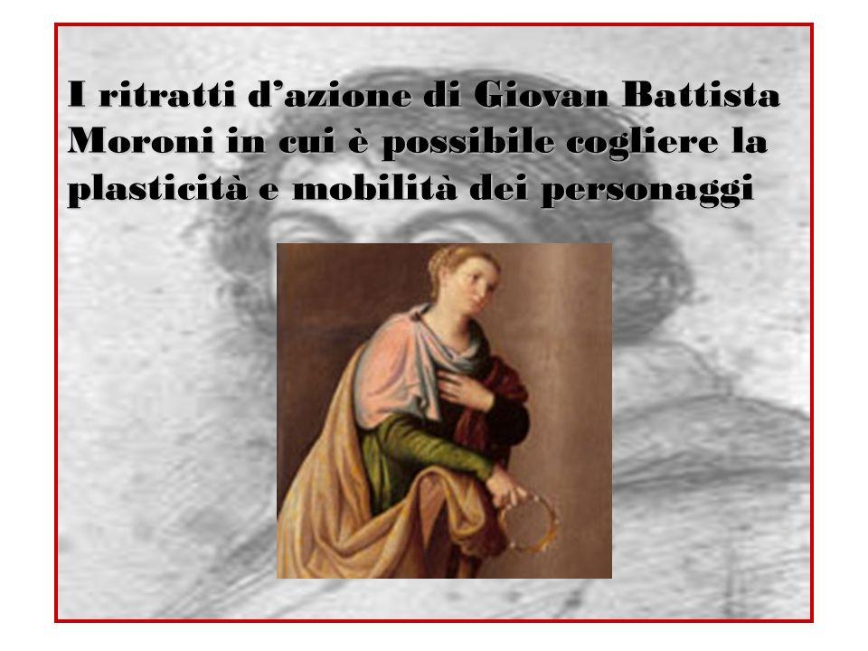 I ritratti d'azione di Giovan Battista Moroni in cui è possibile cogliere la plasticità e mobilità dei personaggi