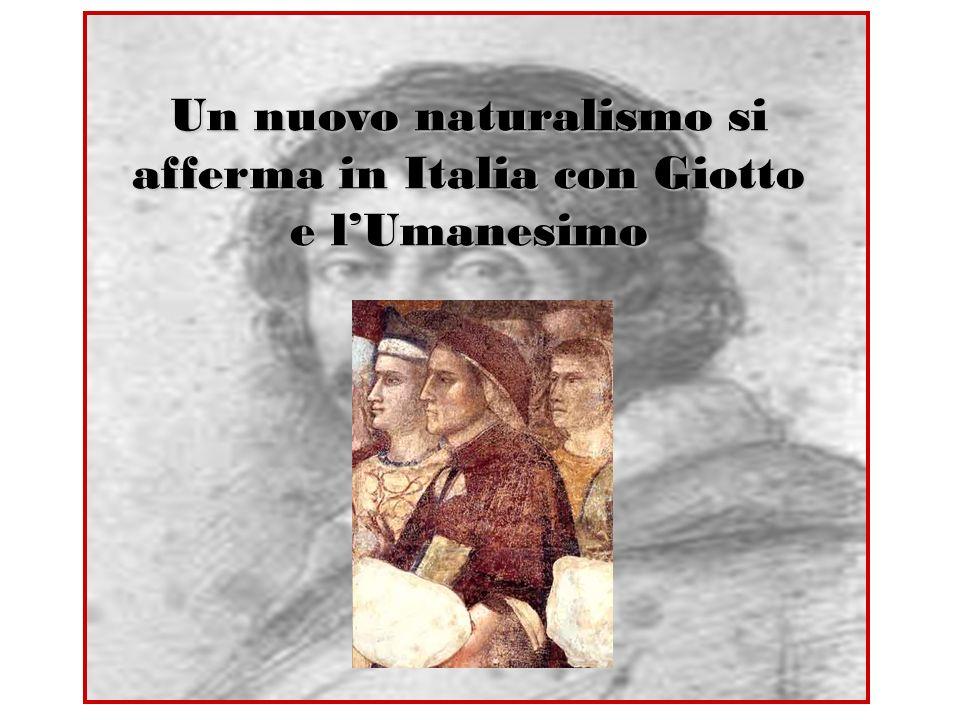 Un nuovo naturalismo si afferma in Italia con Giotto e l'Umanesimo