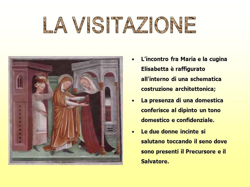 LA VISITAZIONEL'incontro fra Maria e la cugina Elisabetta è raffigurato all'interno di una schematica costruzione architettonica;