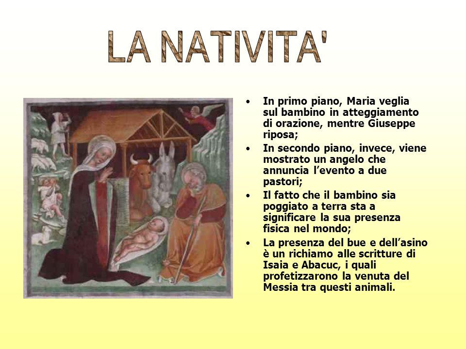 LA NATIVITA In primo piano, Maria veglia sul bambino in atteggiamento di orazione, mentre Giuseppe riposa;