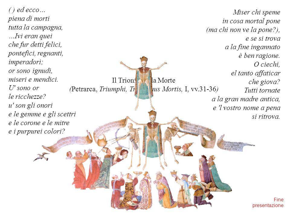 (Petrarca, Triumphi, Triumphus Mortis, I, vv.31-36)