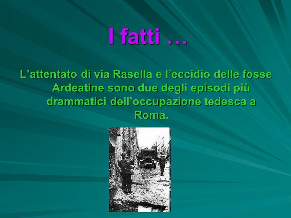 I fatti … L'attentato di via Rasella e l'eccidio delle fosse Ardeatine sono due degli episodi più drammatici dell'occupazione tedesca a Roma.