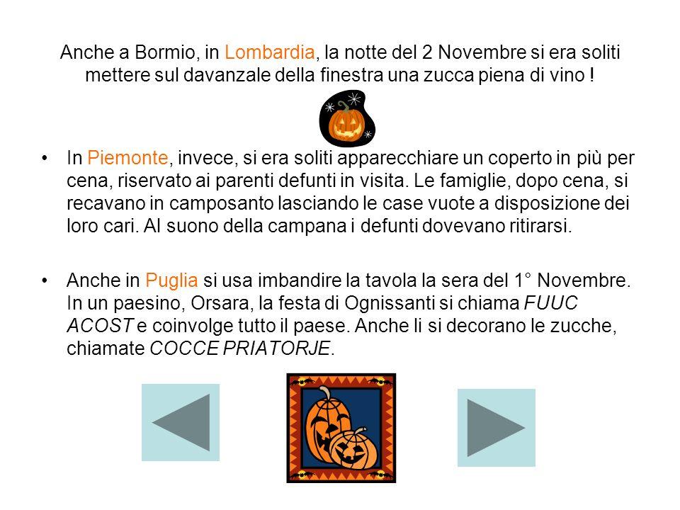 Anche a Bormio, in Lombardia, la notte del 2 Novembre si era soliti mettere sul davanzale della finestra una zucca piena di vino !