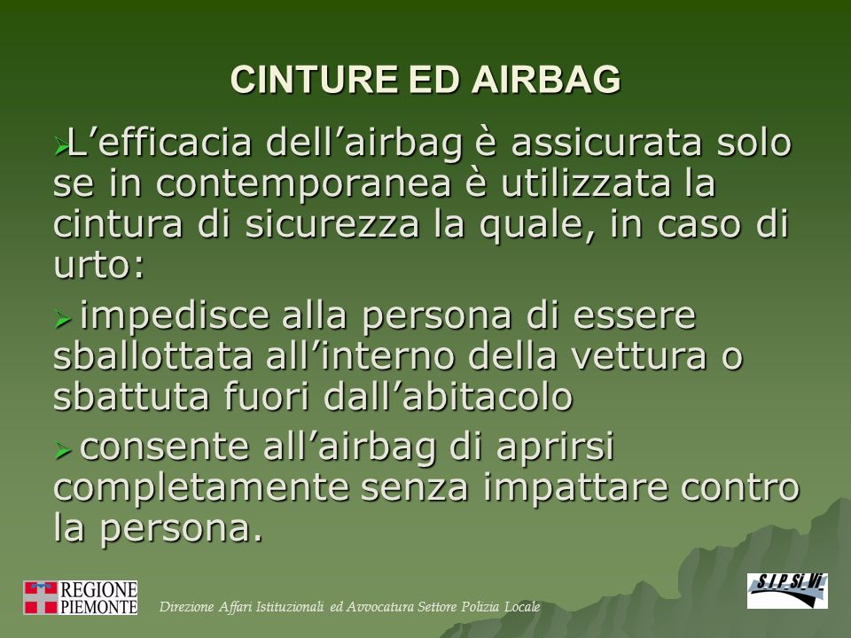 CINTURE ED AIRBAG L'efficacia dell'airbag è assicurata solo se in contemporanea è utilizzata la cintura di sicurezza la quale, in caso di urto: