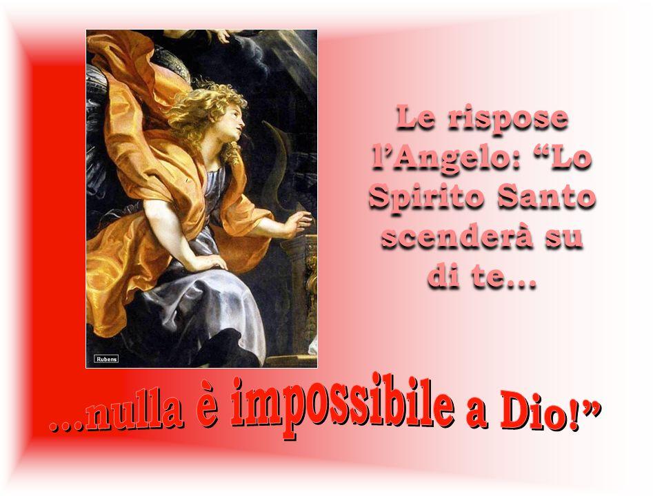 Le rispose l'Angelo: Lo Spirito Santo scenderà su di te…
