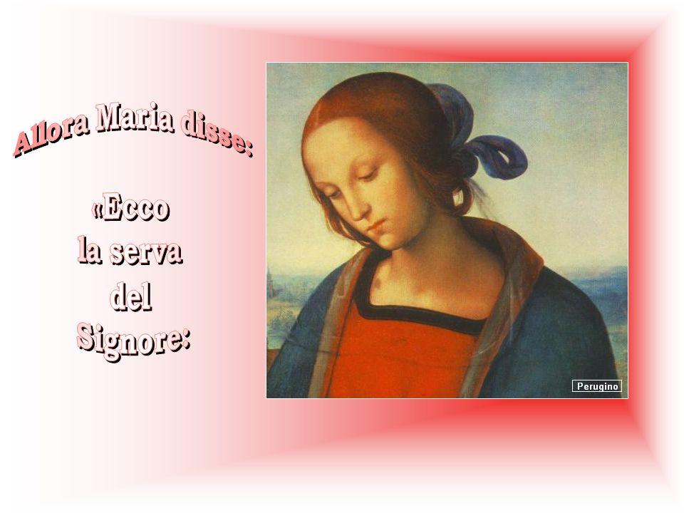 Allora Maria disse: «Ecco la serva del Signore: :