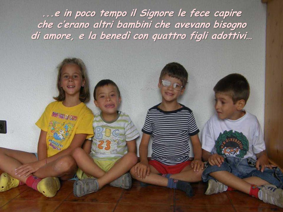 di amore, e la benedì con quattro figli adottivi…