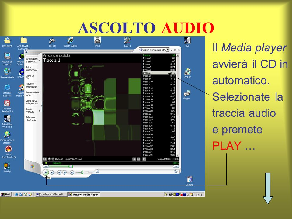 ASCOLTO AUDIO Il Media player avvierà il CD in automatico.