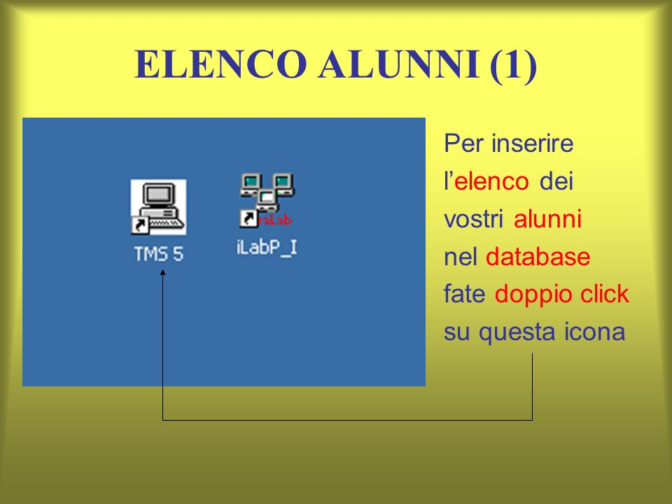 ELENCO ALUNNI (1) Per inserire l'elenco dei vostri alunni nel database