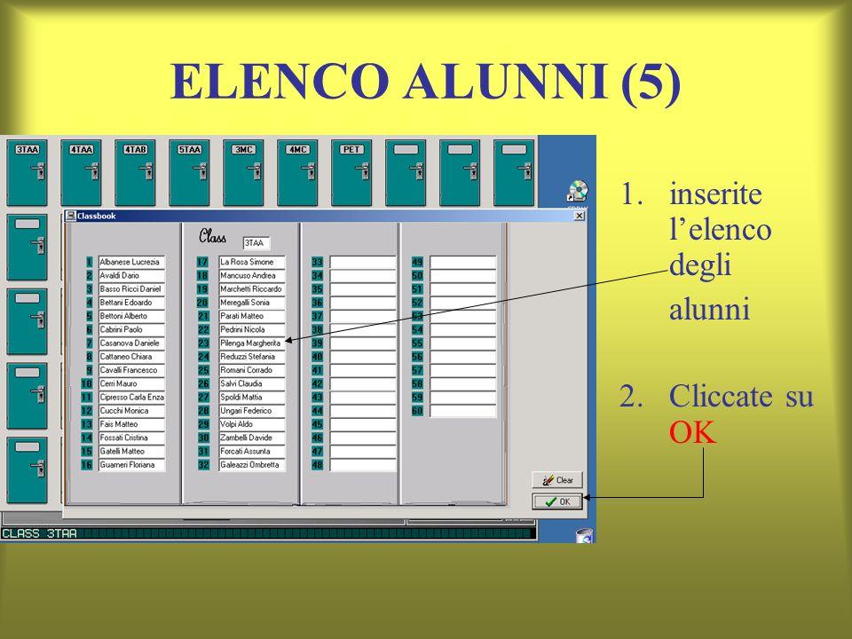ELENCO ALUNNI (5) inserite l'elenco degli alunni 2. Cliccate su OK