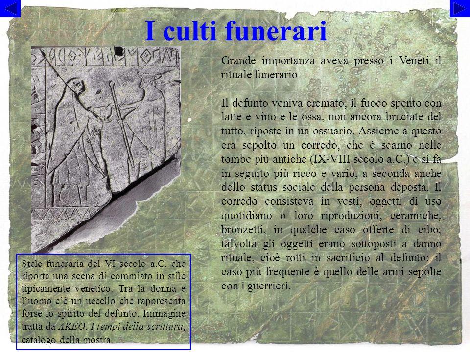 I culti funerari Grande importanza aveva presso i Veneti il rituale funerario.
