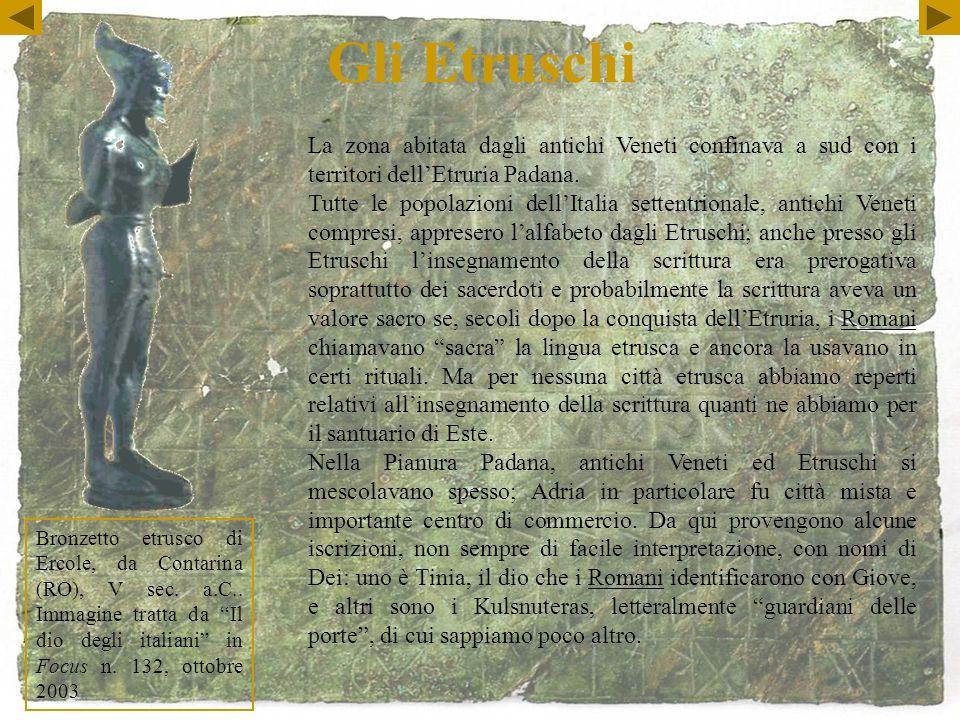 Gli Etruschi La zona abitata dagli antichi Veneti confinava a sud con i territori dell'Etruria Padana.