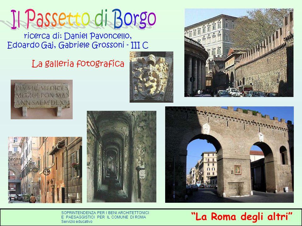 Il Passetto di Borgo ricerca di: Daniel Pavoncello, Edoardo Gaj, Gabriele Grossoni - III C La galleria fotografica.