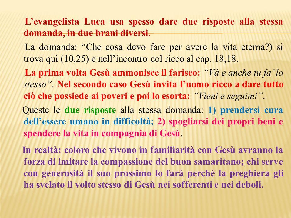 L'evangelista Luca usa spesso dare due risposte alla stessa domanda, in due brani diversi.
