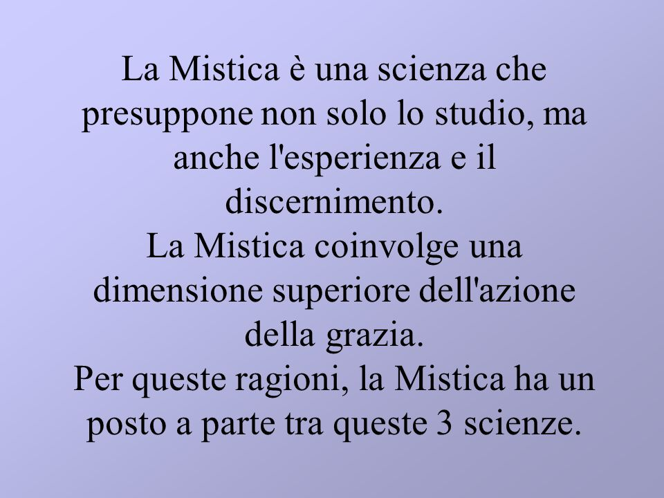 La Mistica è una scienza che presuppone non solo lo studio, ma anche l esperienza e il discernimento.