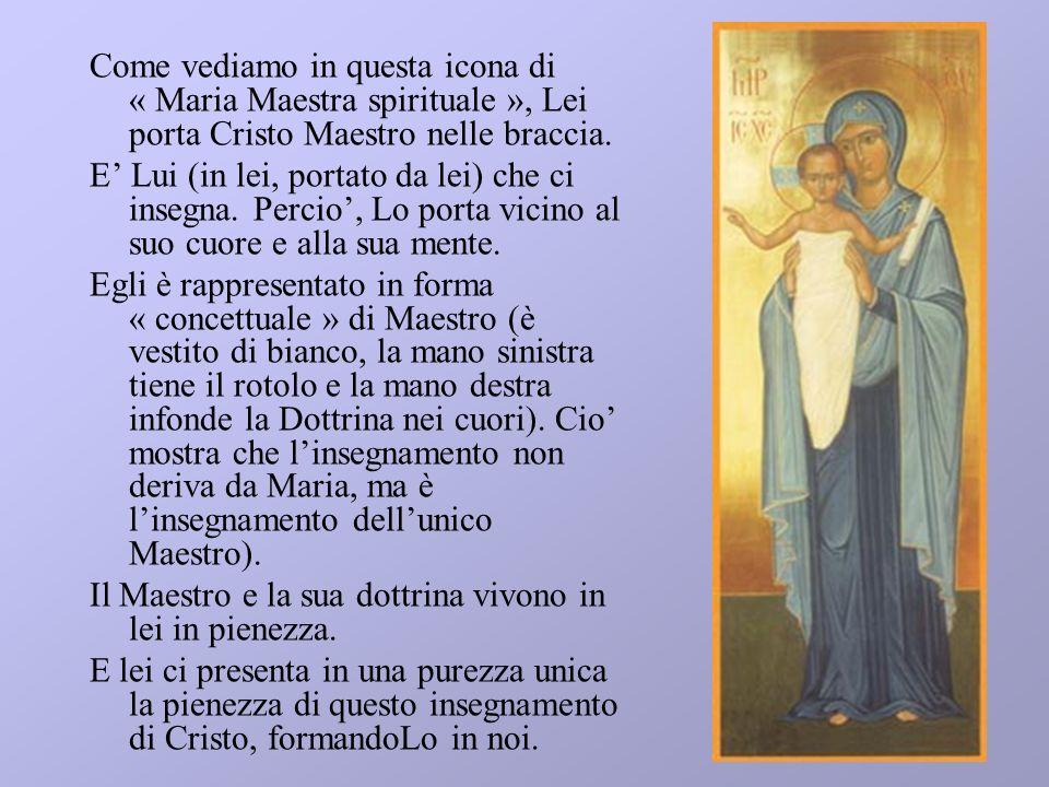 Come vediamo in questa icona di « Maria Maestra spirituale », Lei porta Cristo Maestro nelle braccia.