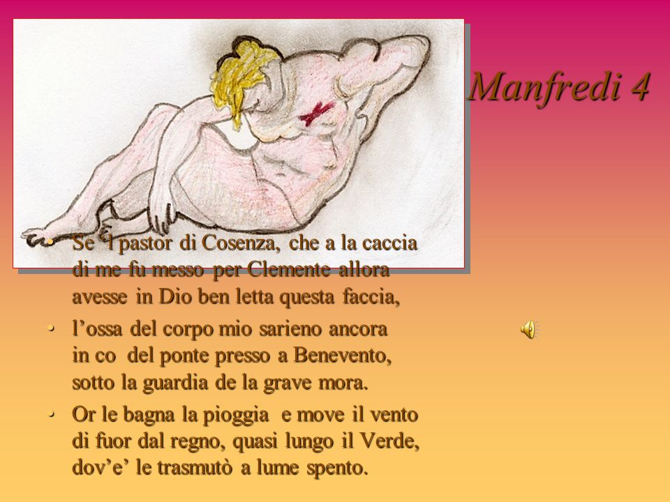 Manfredi 4 Se 'l pastor di Cosenza, che a la caccia di me fu messo per Clemente allora avesse in Dio ben letta questa faccia,