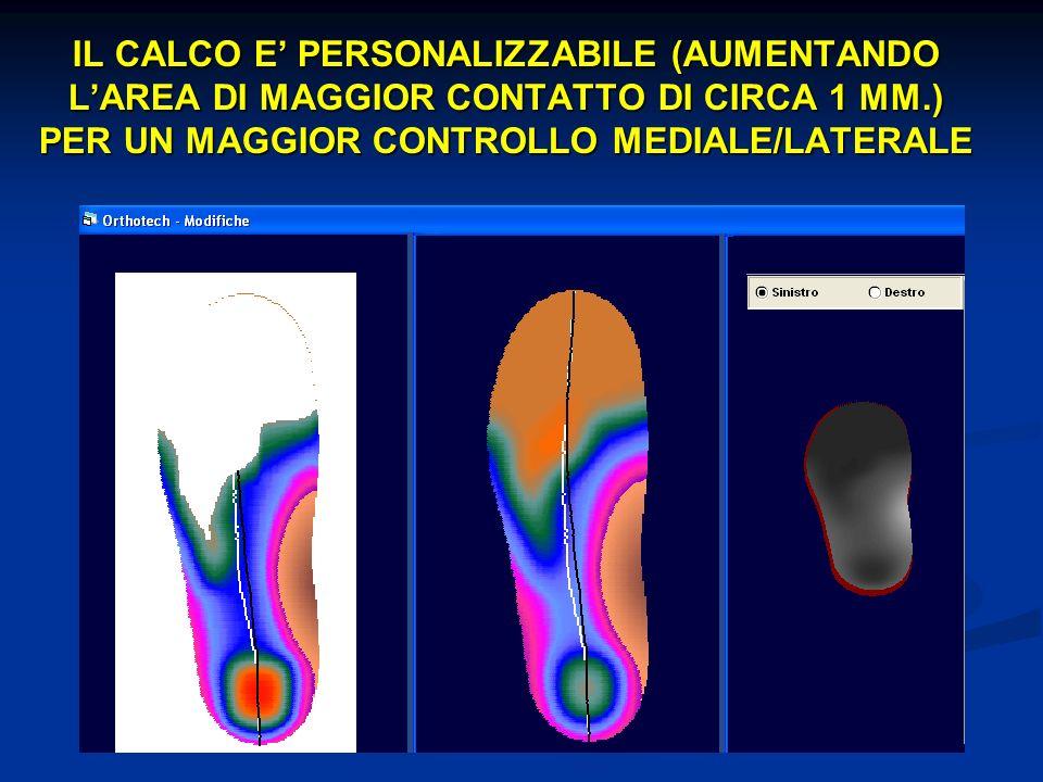 IL CALCO E' PERSONALIZZABILE (AUMENTANDO L'AREA DI MAGGIOR CONTATTO DI CIRCA 1 MM.) PER UN MAGGIOR CONTROLLO MEDIALE/LATERALE