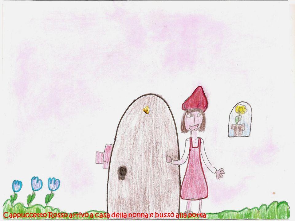 Cappuccetto Rosso arrivò a casa della nonna e bussò alla porta